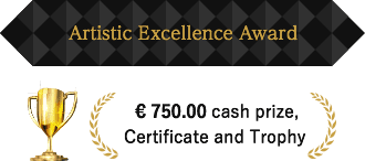 Artistic Excellence Award € 750.00 cash prize, certificate and trophy