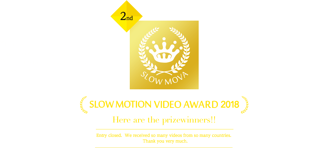 """The moment"" fascinates us A video contest will be held! We call for entries of videos recorded by high speed cameras. SLOW MOTION VIDEO AWARD 2016. Here are the prizewinners!!"